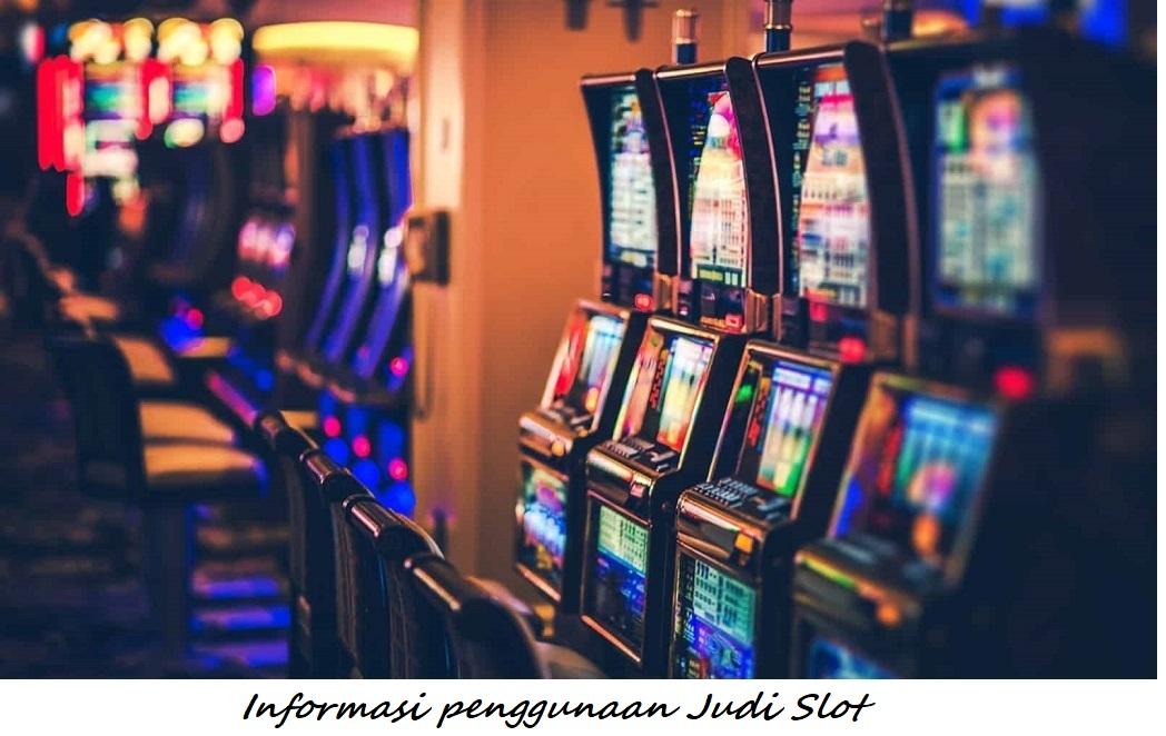 Informasi penggunaan Judi Slot